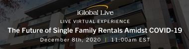 iGlobal - The Future of Single Family Rentals Amidst COVID-19 - 12/8